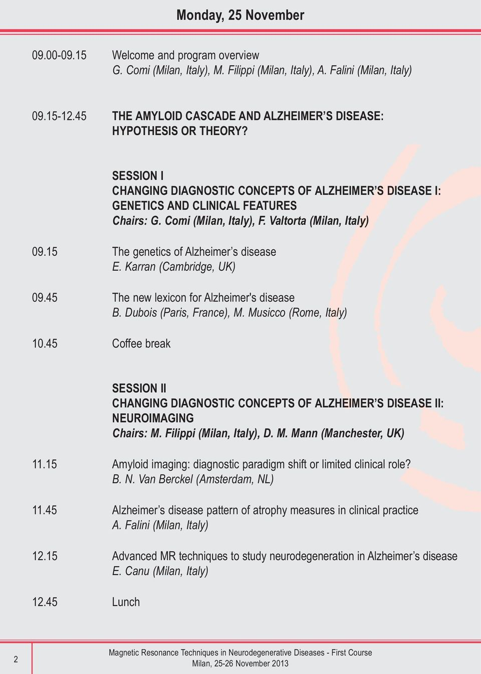 Valtorta (Milan, Italy) 09.15 The genetics of Alzheimer s disease E. Karran (Cambridge, UK) 09.45 The new lexicon for Alzheimer's disease B. Dubois (Paris, France), M. Musicco (Rome, Italy) 10.