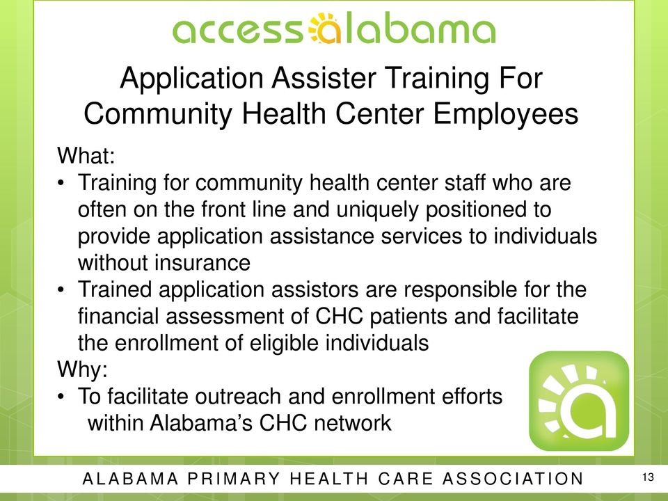 Trained application assistors are responsible for the financial assessment of CHC patients and facilitate the enrollment of