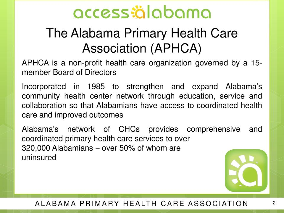 collaboration so that Alabamians have access to coordinated health care and improved outcomes Alabama s network of CHCs provides