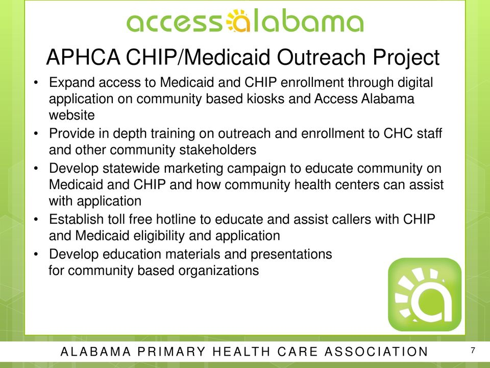 community on Medicaid and CHIP and how community health centers can assist with application Establish toll free hotline to educate and assist callers with
