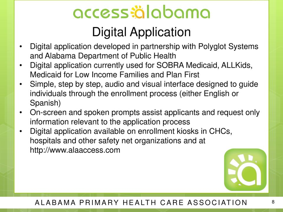 enrollment process (either English or Spanish) On-screen and spoken prompts assist applicants and request only information relevant to the application process Digital