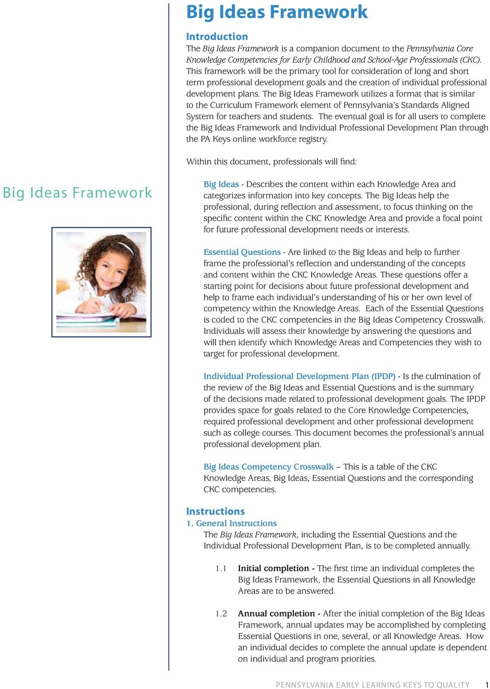 The Big Ideas Framework utilizes a format that is similar to the Curriculum Framework element of Pennsylvania s Standards Aligned System for teachers and students.