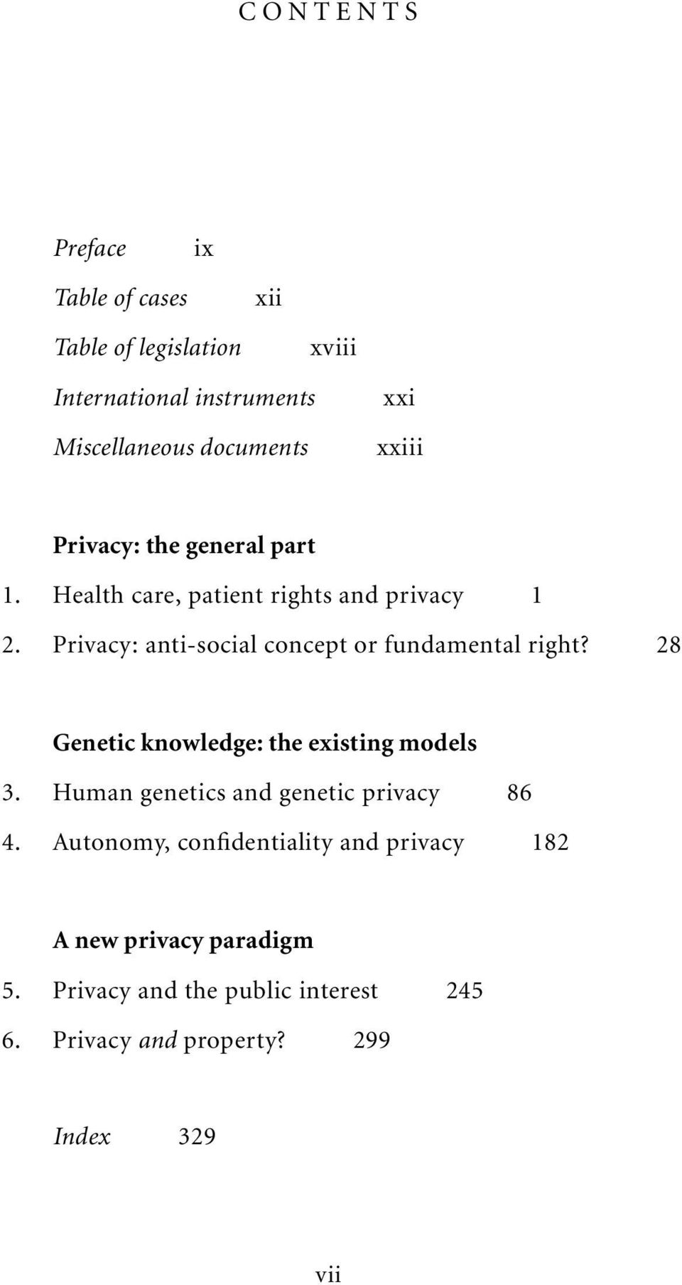 Privacy: anti-social concept or fundamental right? 28 Genetic knowledge: the existing models 3.