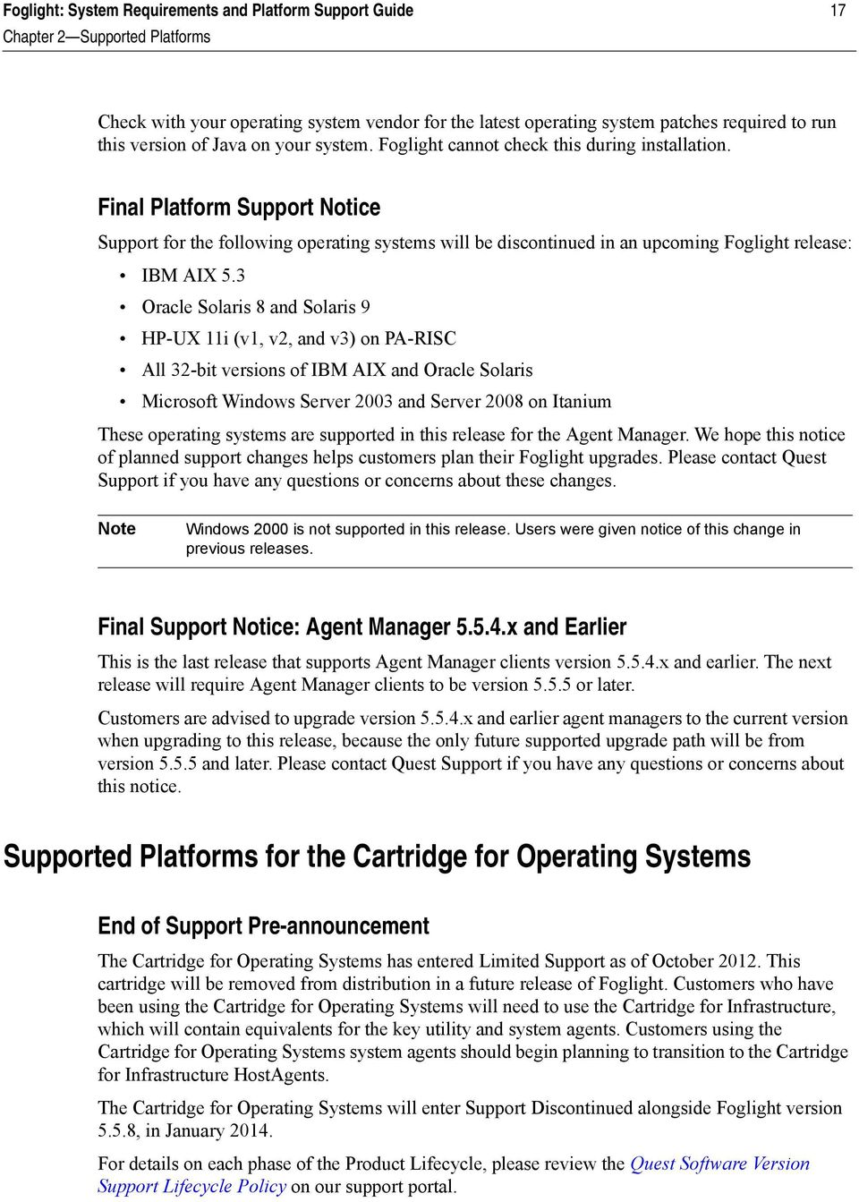 Final Platform Support Notice Support for the following operating systems will be discontinued in an upcoming Foglight release: IBM AIX 5.