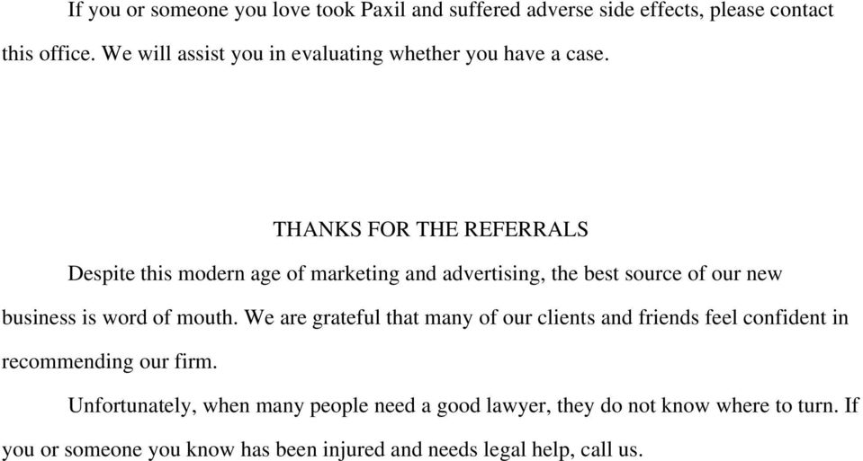 THANKS FOR THE REFERRALS Despite this modern age of marketing and advertising, the best source of our new business is word of mouth.