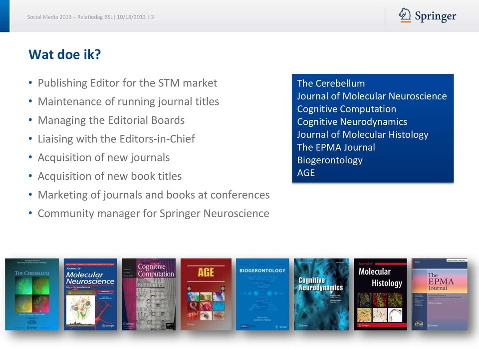 Editors-in-Chief Acquisition of new journals Acquisition of new book titles Marketing of journals and books at conferences