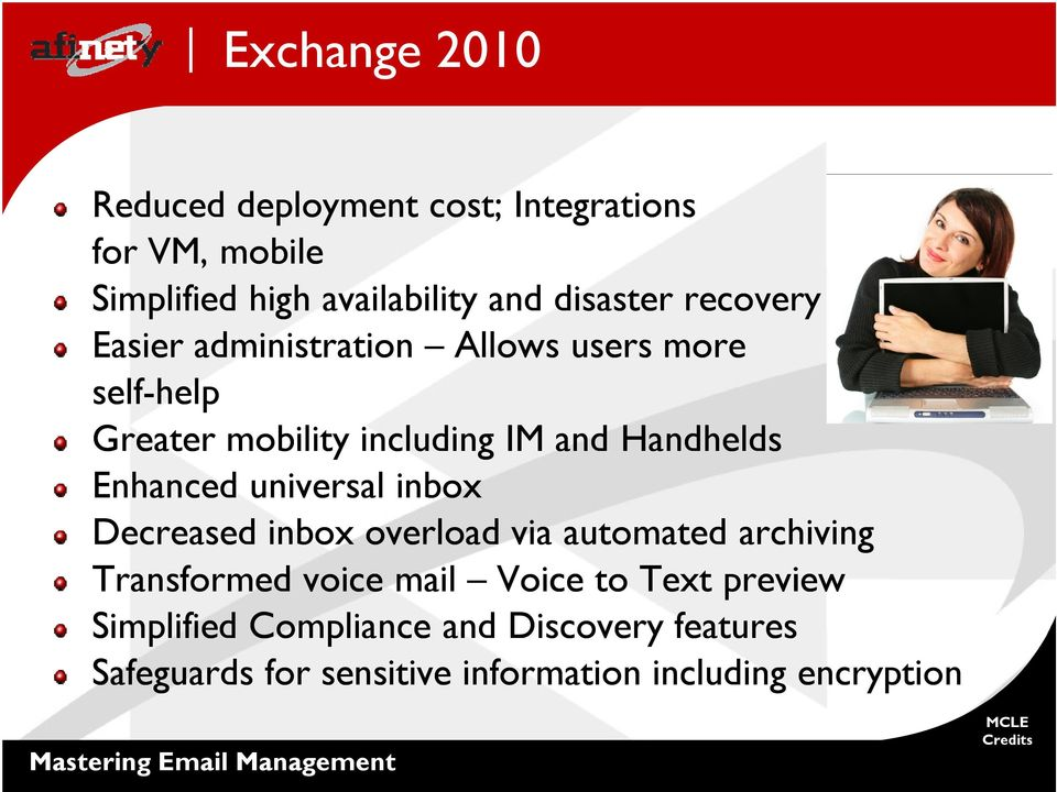 Enhanced universal inbox Decreased inbox overload via automated archiving Transformed voice mail Voice to