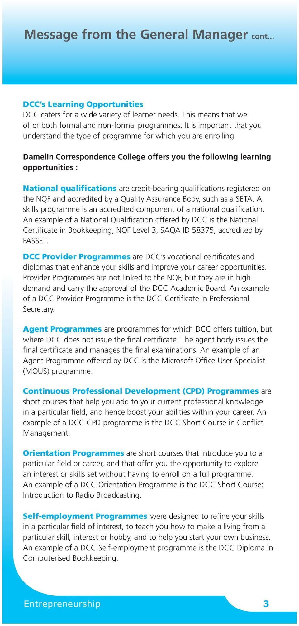 Damelin Correspondence College offers you the following learning opportunities : National qualifications are credit-bearing qualifications registered on the NQF and accredited by a Quality Assurance