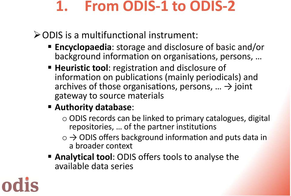 ons, persons, joint gateway to source materials Authority database: o ODIS records can be linked to primary catalogues, digital repositories, of the