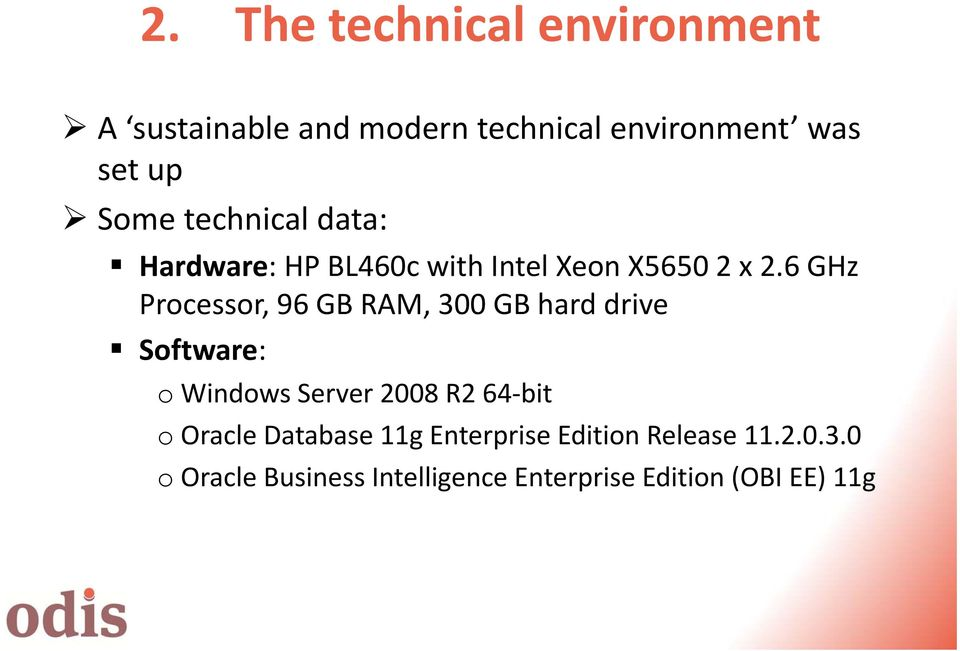 6 GHz Processor, 96 GB RAM, 300 GB hard drive Software: o Windows Server 2008 R2 64 bit o