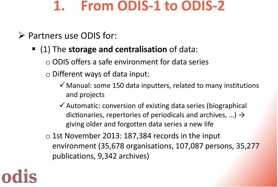 of existing data series (biographical dic onaries, repertories of periodicals and archives, ) giving older and forgotten data series a