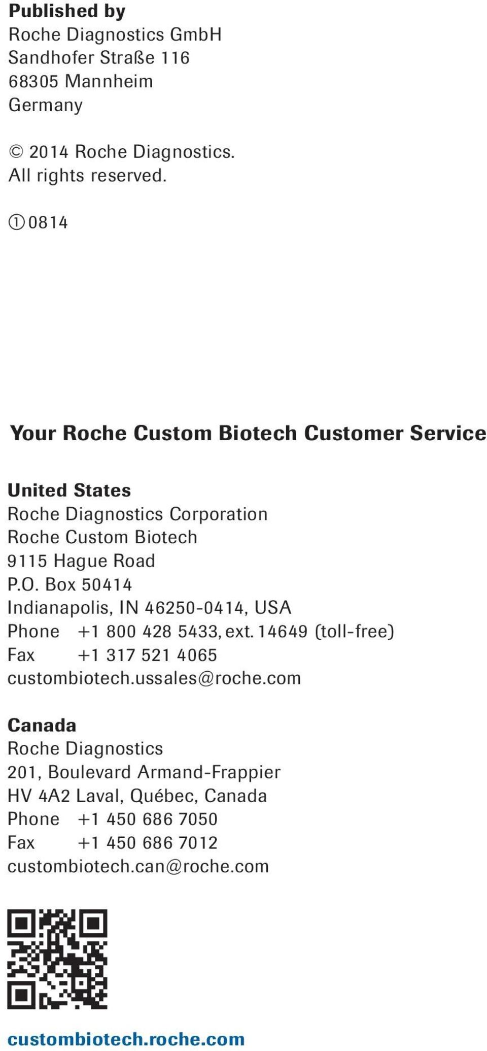 Box 50414 Indianapolis, IN 46250-0414, USA Phone +1 800 428 5433, ext. 14649 (toll-free) Fax +1 317 521 4065 custombiotech.ussales@roche.