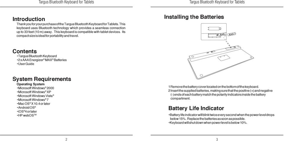 Installing the Batteries Contents Targus Bluetooth Keyboard 2 x AAA Energizer MAX Batteries User Guide System Requirements Operating System Microsoft Windows 2000 Microsoft Windows XP Microsoft
