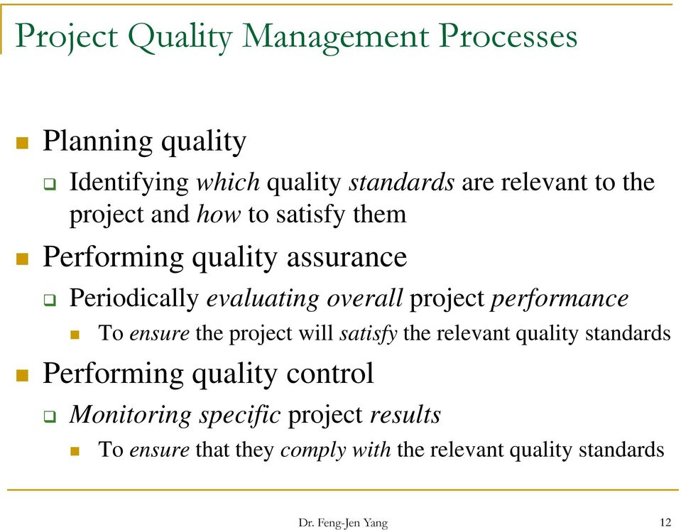 performance To ensure the project will satisfy the relevant quality standards Performing quality control