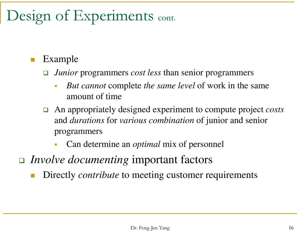 same amount of time An appropriately designed experiment to compute project costs and durations for various