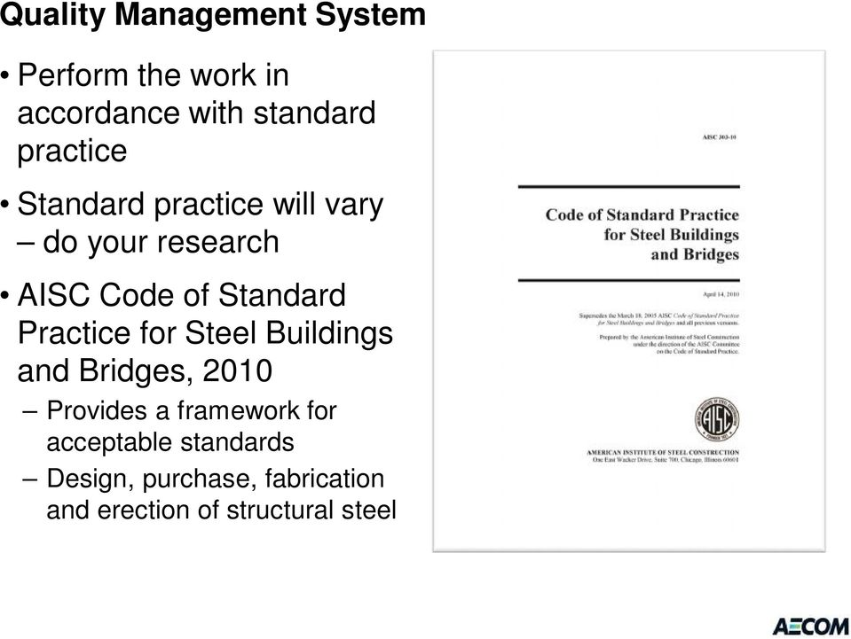 Practice for Steel Buildings and Bridges, 2010 Provides a framework for