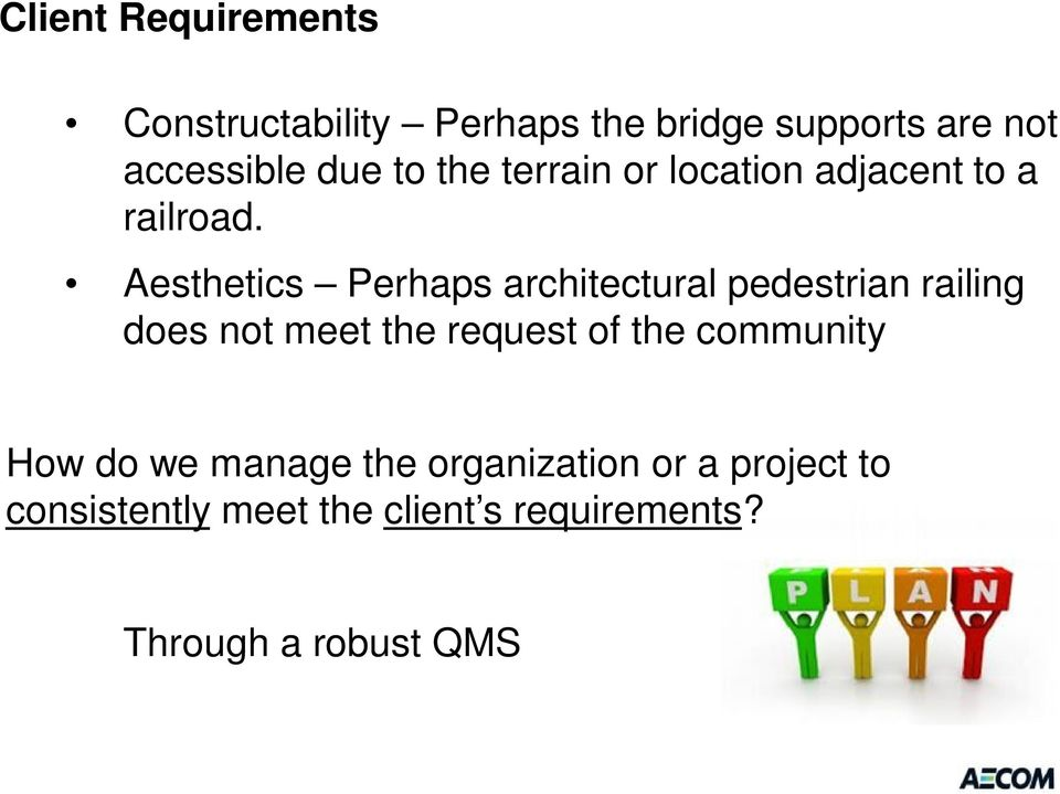Aesthetics Perhaps architectural pedestrian railing does not meet the request of the