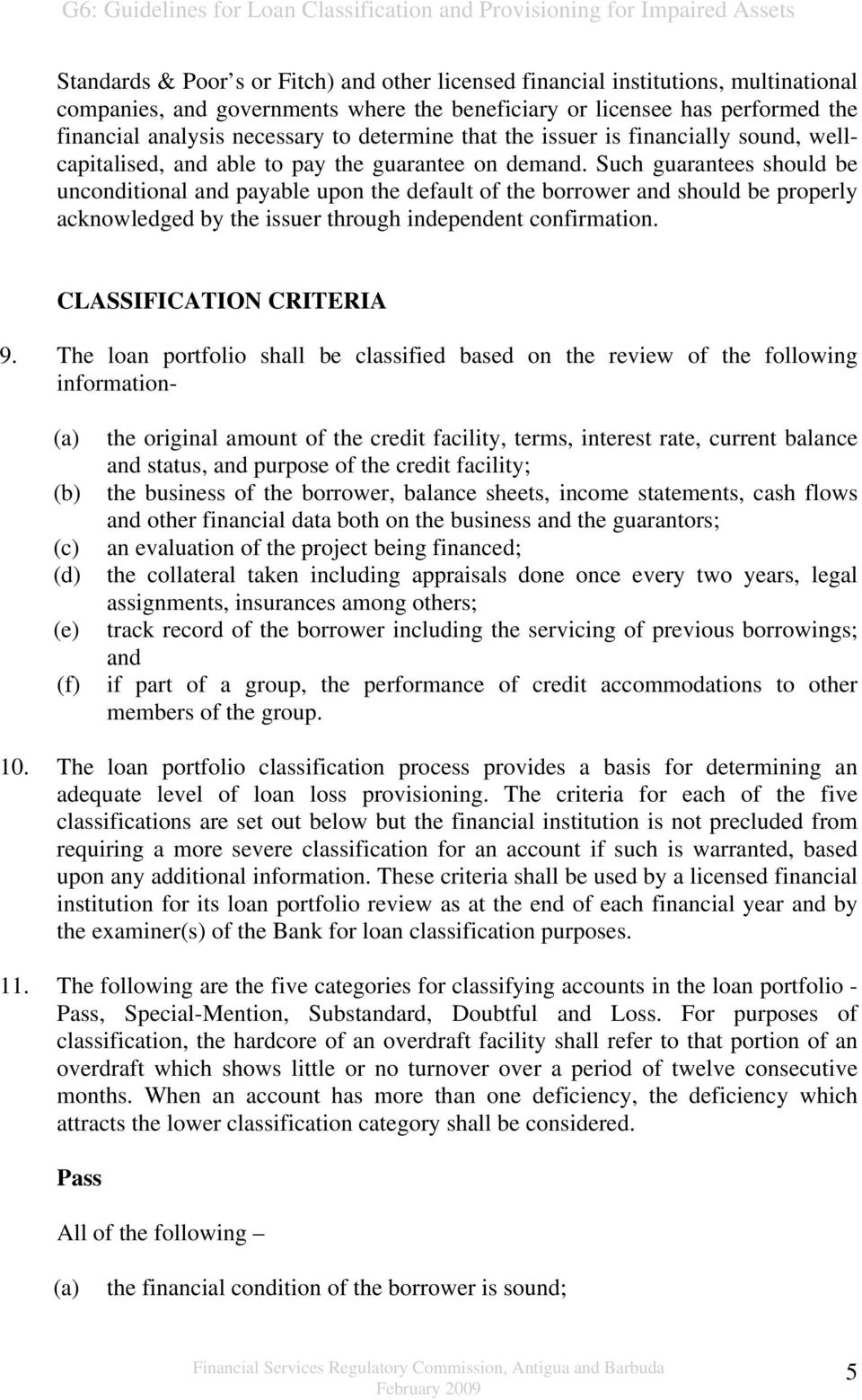 Such guarantees should be unconditional and payable upon the default of the borrower and should be properly acknowledged by the issuer through independent confirmation. CLASSIFICATION CRITERIA 9.