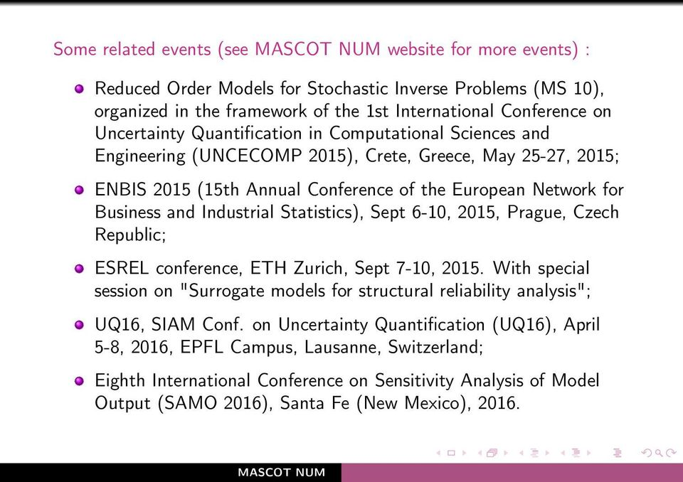 "Statistics), Sept 6-10, 2015, Prague, Czech Republic; ESREL conference, ETH Zurich, Sept 7-10, 2015. With special session on ""Surrogate models for structural reliability analysis""; UQ16, SIAM Conf."
