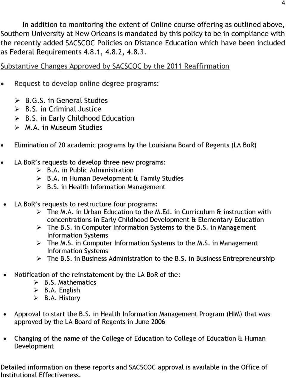Substantive Changes Approved by SACSCOC by the 2011 Reaffirmation Request to develop online degree programs: B.G.S. in General Studies B.S. in Criminal Justice B.S. in Early Childhood Education M.A. in Museum Studies Elimination of 20 academic programs by the Louisiana Board of Regents (LA BoR) LA BoR s requests to develop three new programs: B.