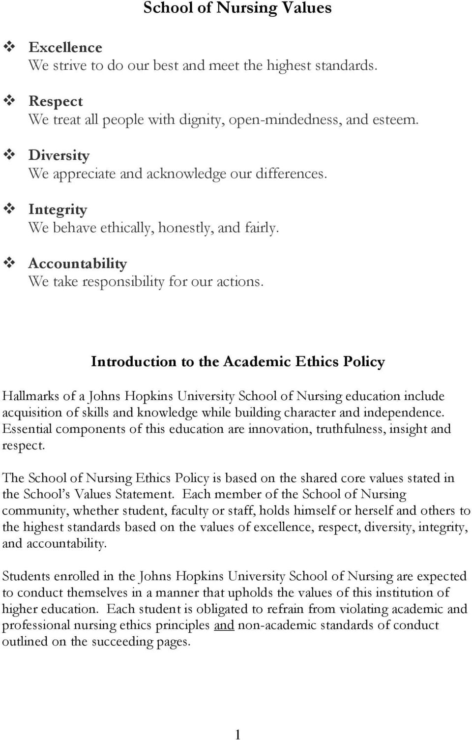 Introduction to the Academic Ethics Policy Hallmarks of a Johns Hopkins University School of Nursing education include acquisition of skills and knowledge while building character and independence.