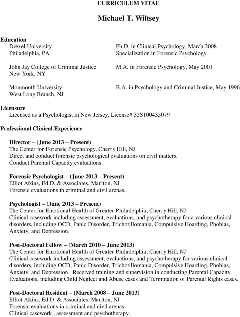 License# 35S100435079 Professional Clinical Experience Director (June 2013 Present) The Center for Forensic Psychology, Cherry Hill, NJ Direct and conduct forensic psychological evaluations on civil