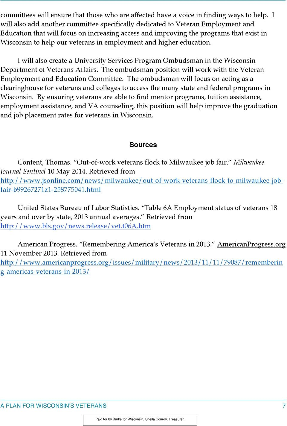 veterans in employment and higher education. I will also create a University Services Program Ombudsman in the Wisconsin Department of Veterans Affairs.