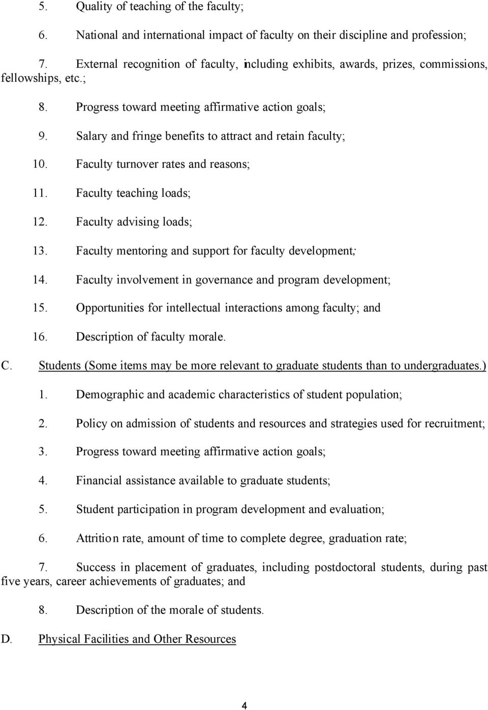 Salary and fringe benefits to attract and retain faculty; 10. Faculty turnover rates and reasons; 11. Faculty teaching loads; 12. Faculty advising loads; 13.