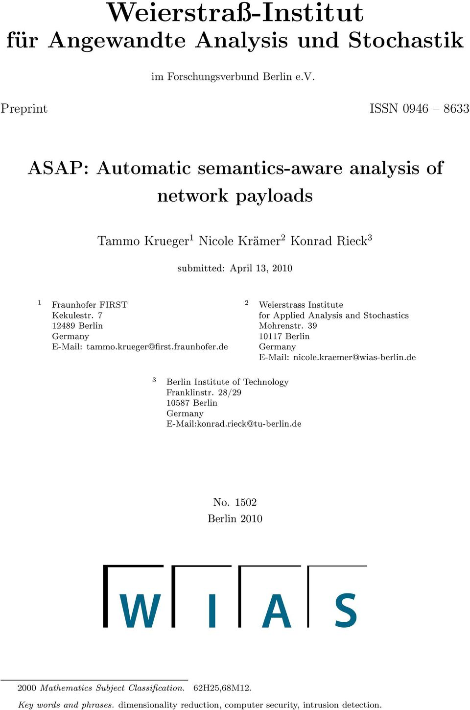 Preprint ISSN 0946 8633 ASAP: Automatic semantics-aware analysis of network payloads Tammo Krueger 1 Nicole Krämer 2 Konrad Rieck 3 submitted: April 13, 2010 1 Fraunhofer FIRST Kekulestr.