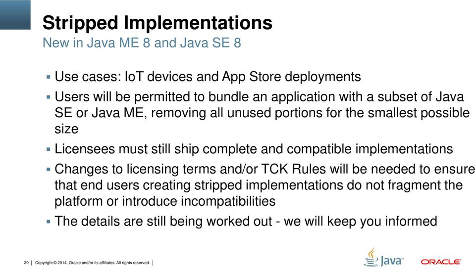 complete and compatible implementations Changes to licensing terms and/or TCK Rules will be needed to ensure that end users creating
