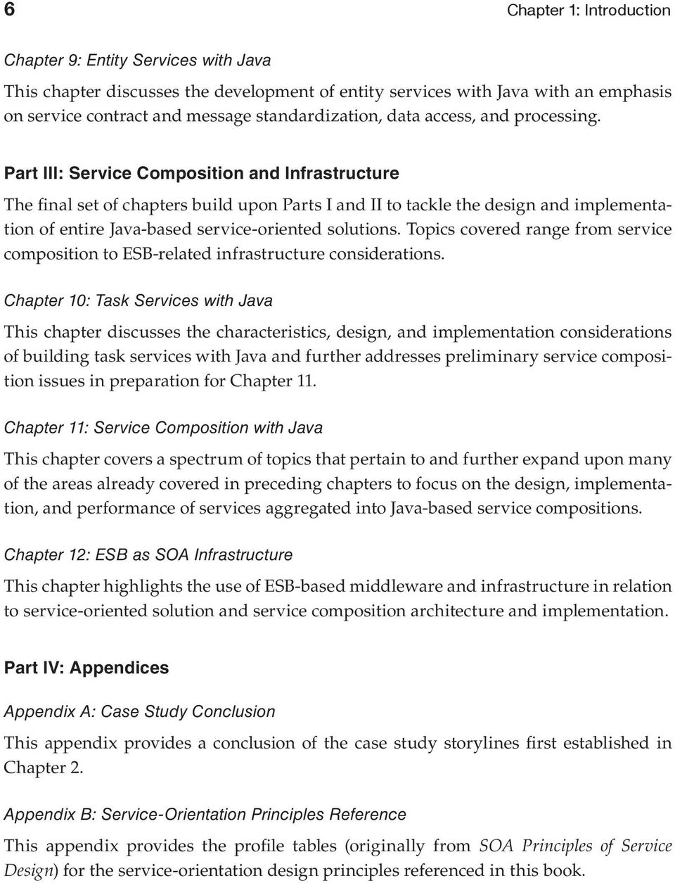 Part III: Service Composition and Infrastructure The final set of chapters build upon Parts I and II to tackle the design and implementation of entire Java-based service-oriented solutions.