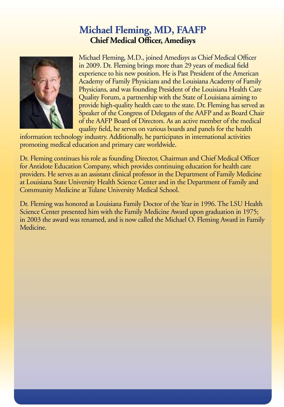 He is Past President of the American Academy of Family Physicians and the Louisiana Academy of Family Physicians, and was founding President of the Louisiana Health Care Quality Forum, a partnership