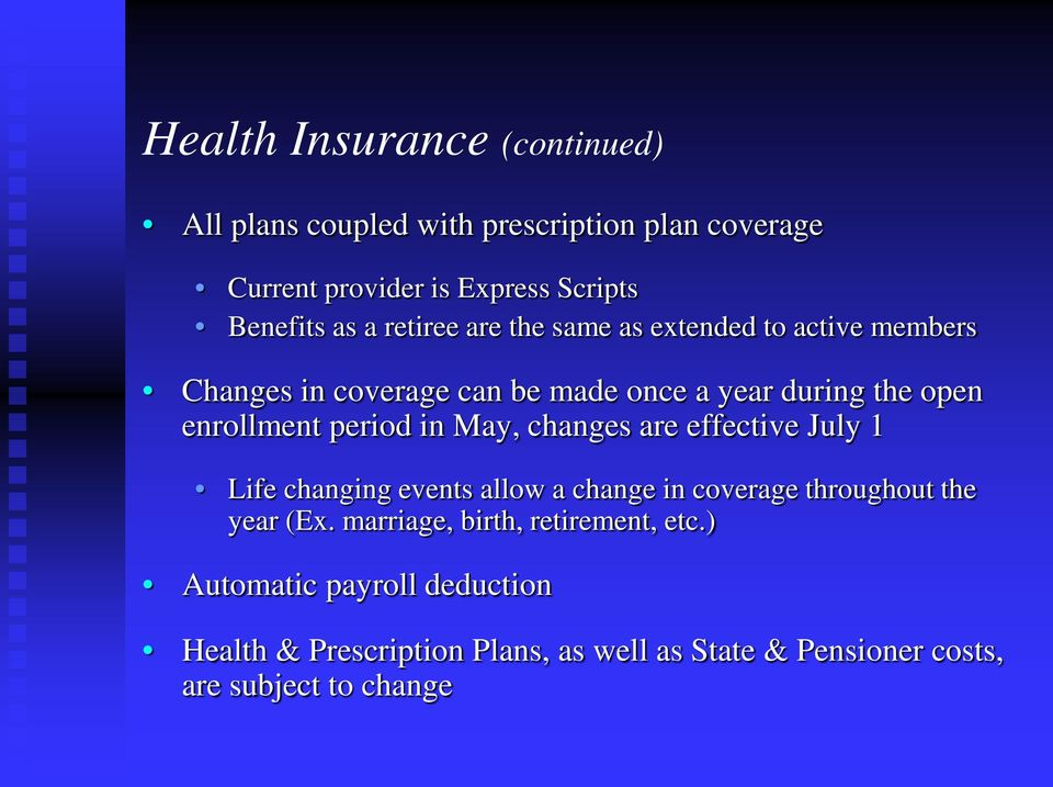 in May, changes are effective July 1 Life changing events allow a change in coverage throughout the year (Ex.