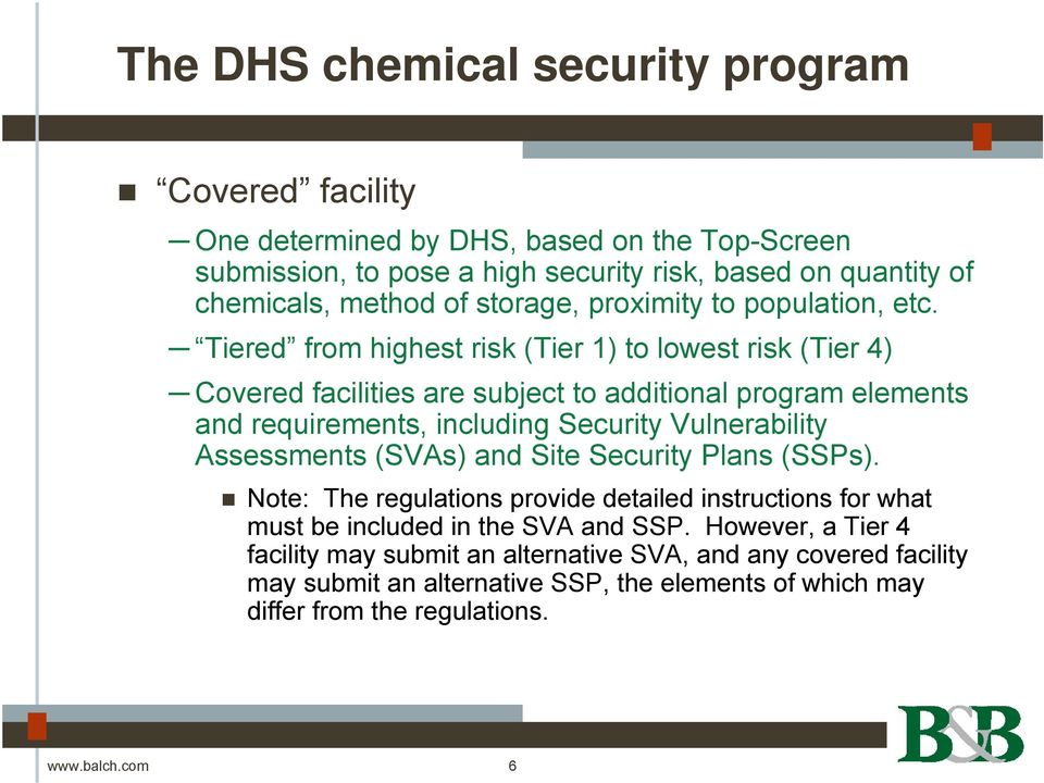 Tiered from highest risk (Tier 1) to lowest risk (Tier 4) Covered facilities are subject to additional program elements and requirements, including Security Vulnerability