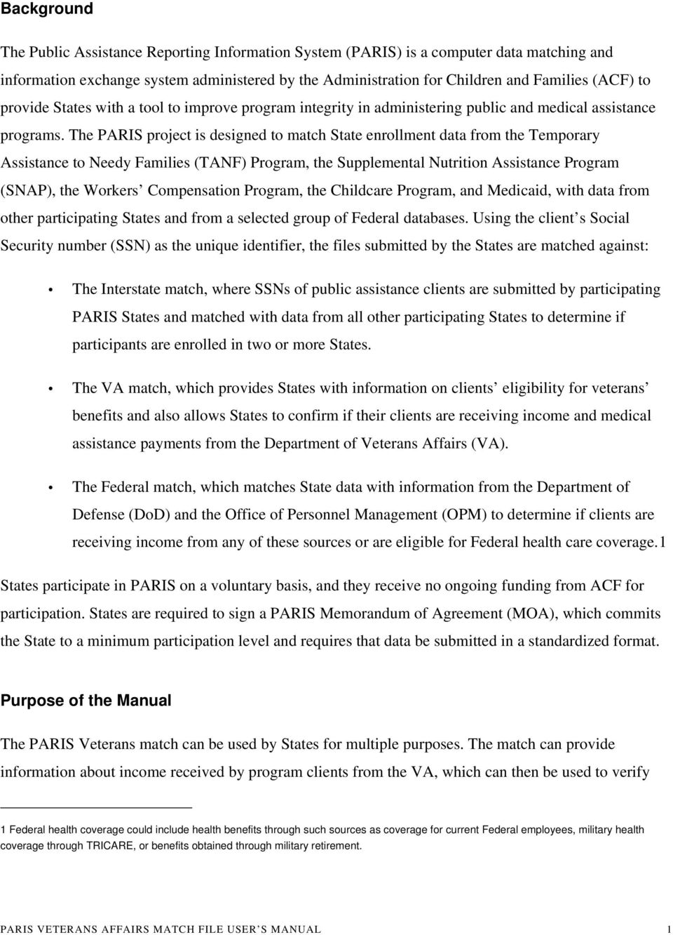 The PARIS project is designed to match State enrollment data from the Temporary Assistance to Needy Families (TANF) Program, the Supplemental Nutrition Assistance Program (SNAP), the Workers