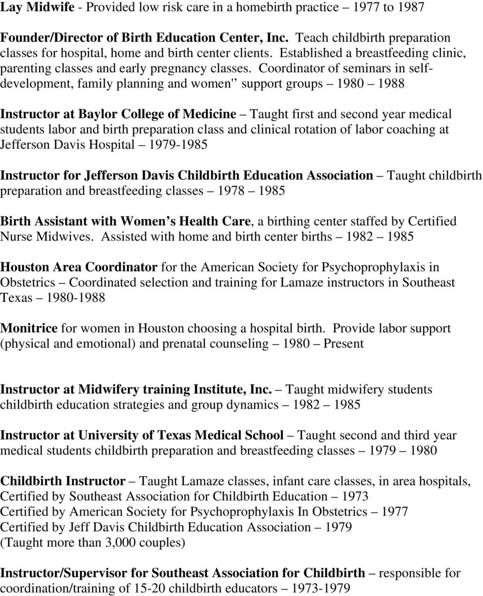 Coordinator of seminars in selfdevelopment, family planning and women' support groups 1980 1988 Instructor at Baylor College of Medicine Taught first and second year medical students labor and birth