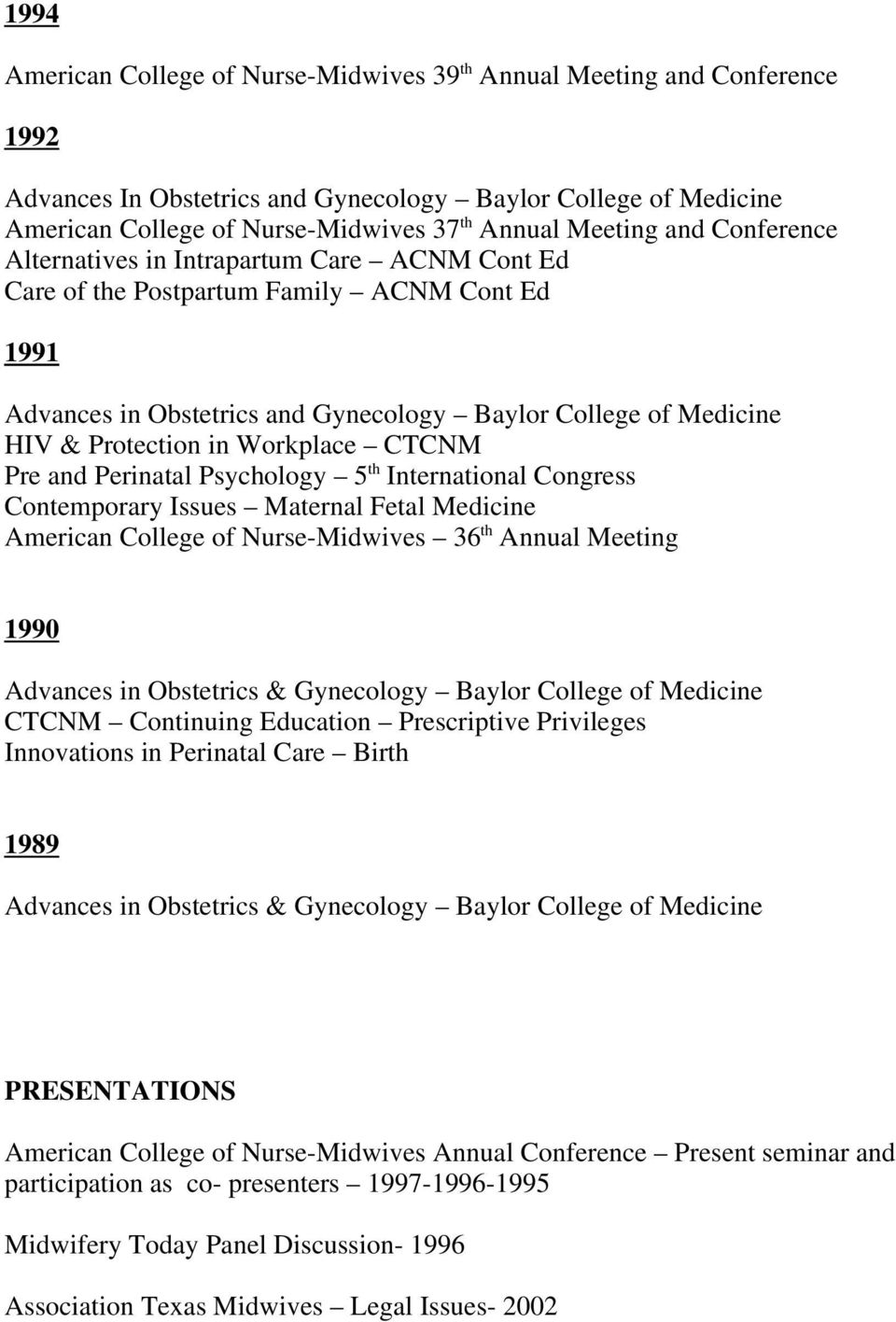 in Workplace CTCNM Pre and Perinatal Psychology 5 th International Congress Contemporary Issues Maternal Fetal Medicine American College of Nurse-Midwives 36 th Annual Meeting 1990 Advances in