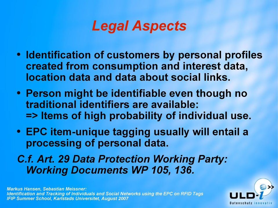 Person might be identifiable even though no traditional identifiers are available: => Items of high