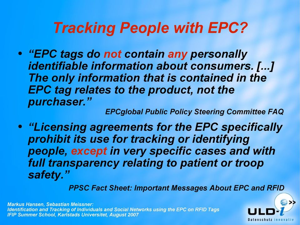 EPCglobal Public Policy Steering Committee FAQ Licensing agreements for the EPC specifically prohibit its use for tracking or