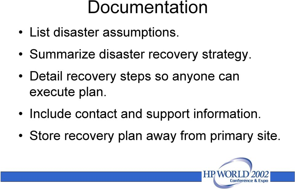 Detail recovery steps so anyone can execute plan.