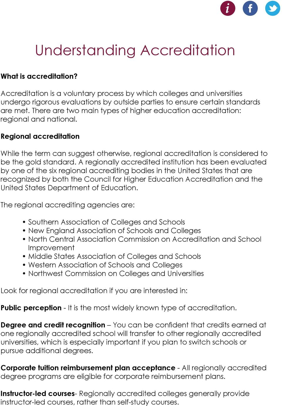 There are two main types of higher education accreditation: regional and national.