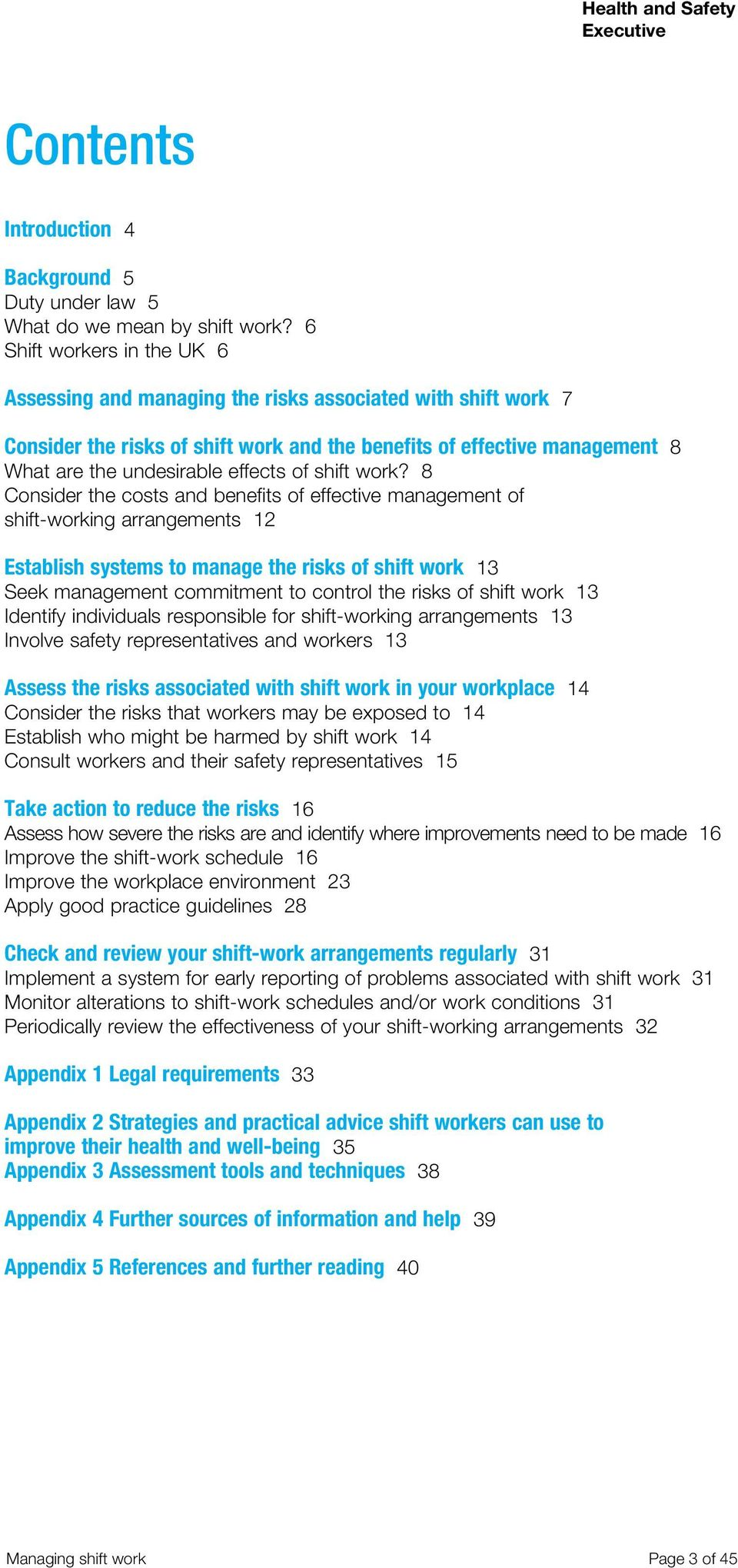 work? 8 Cosider the costs ad beefits of effective maagemet of shift-workig arragemets 12 Establish systems to maage the risks of shift work 13 Seek maagemet commitmet to cotrol the risks of shift