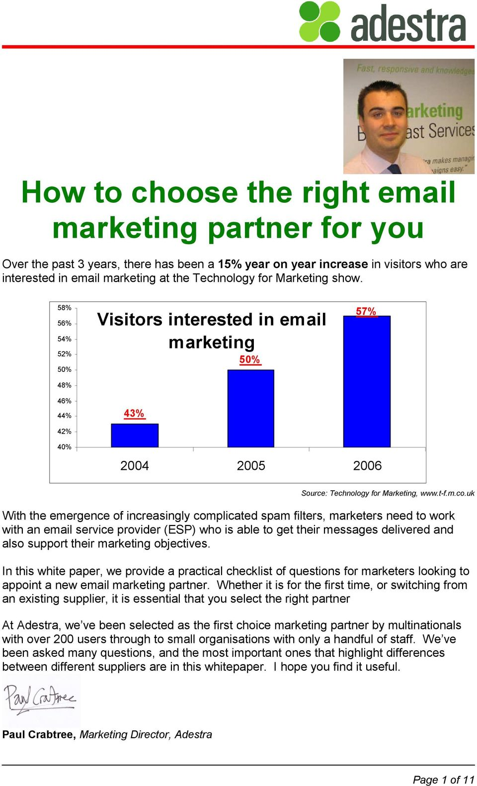 uk With the emergence of increasingly complicated spam filters, marketers need to work with an email service provider (ESP) who is able to get their messages delivered and also support their