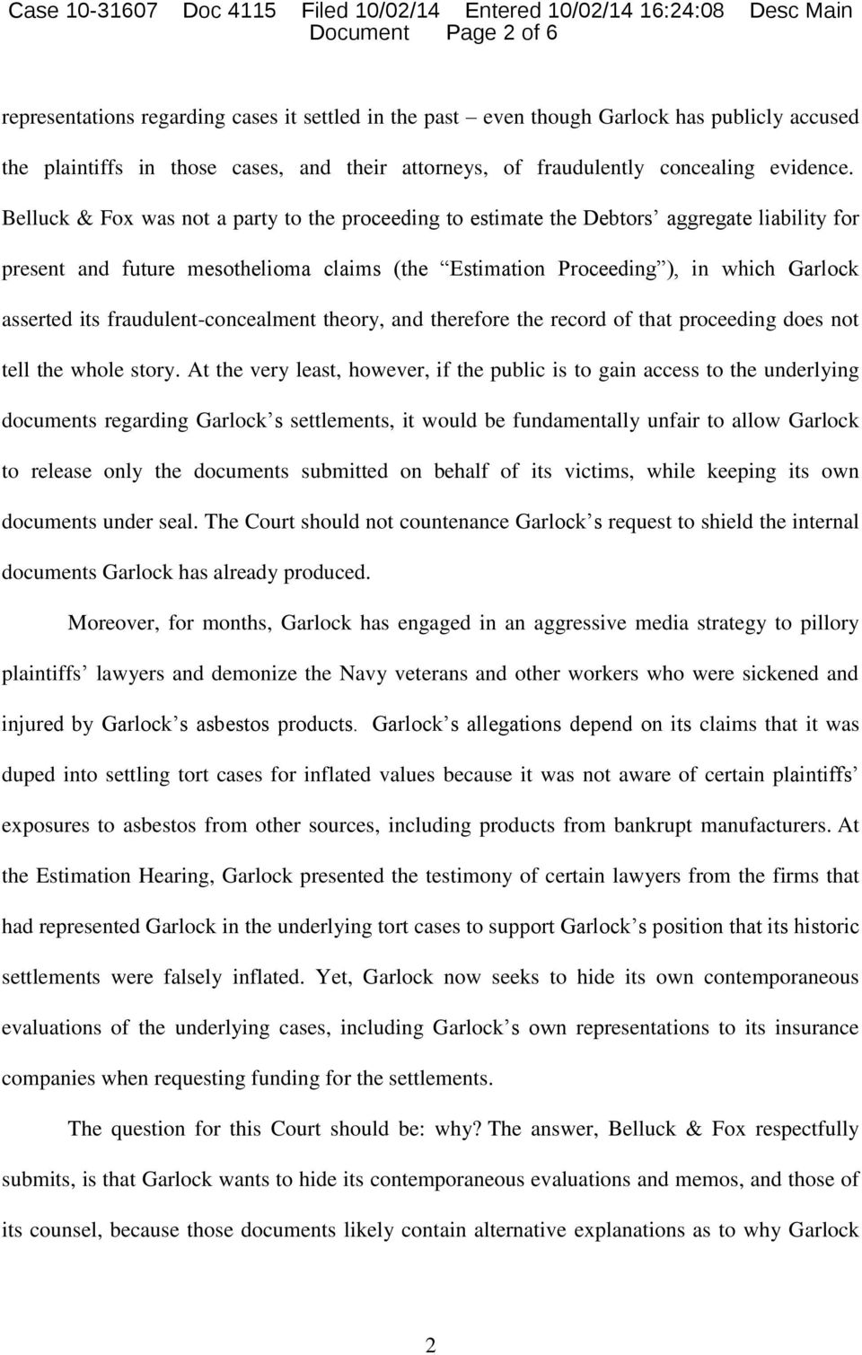 Belluck & Fox was not a party to the proceeding to estimate the Debtors aggregate liability for present and future mesothelioma claims (the Estimation Proceeding ), in which Garlock asserted its