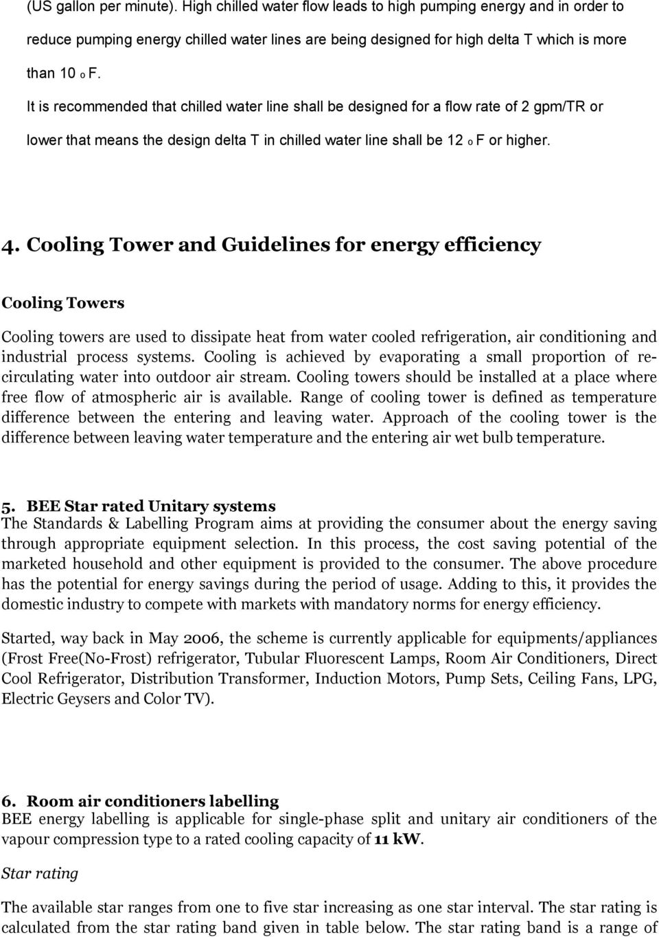 Cooling Tower and Guidelines for energy efficiency Cooling Towers Cooling towers are used to dissipate heat from water cooled refrigeration, air conditioning and industrial process systems.