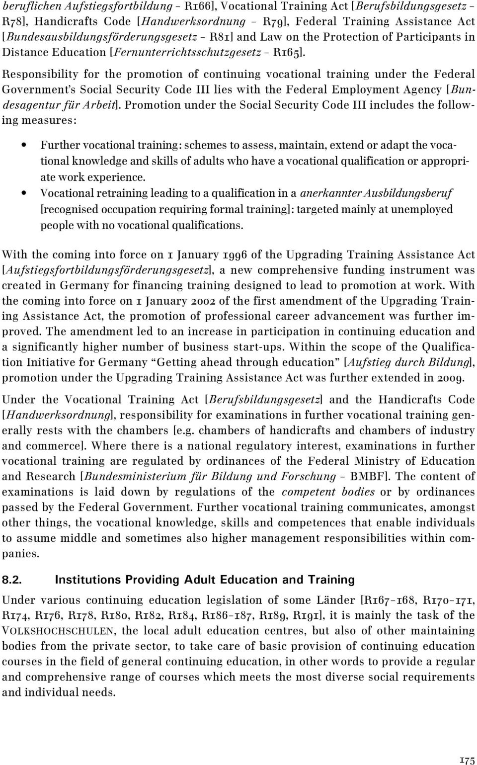 Responsibility for the promotion of continuing vocational training under the Federal Government's Social Security Code III lies with the Federal Employment Agency (Bundesagentur für Arbeit).
