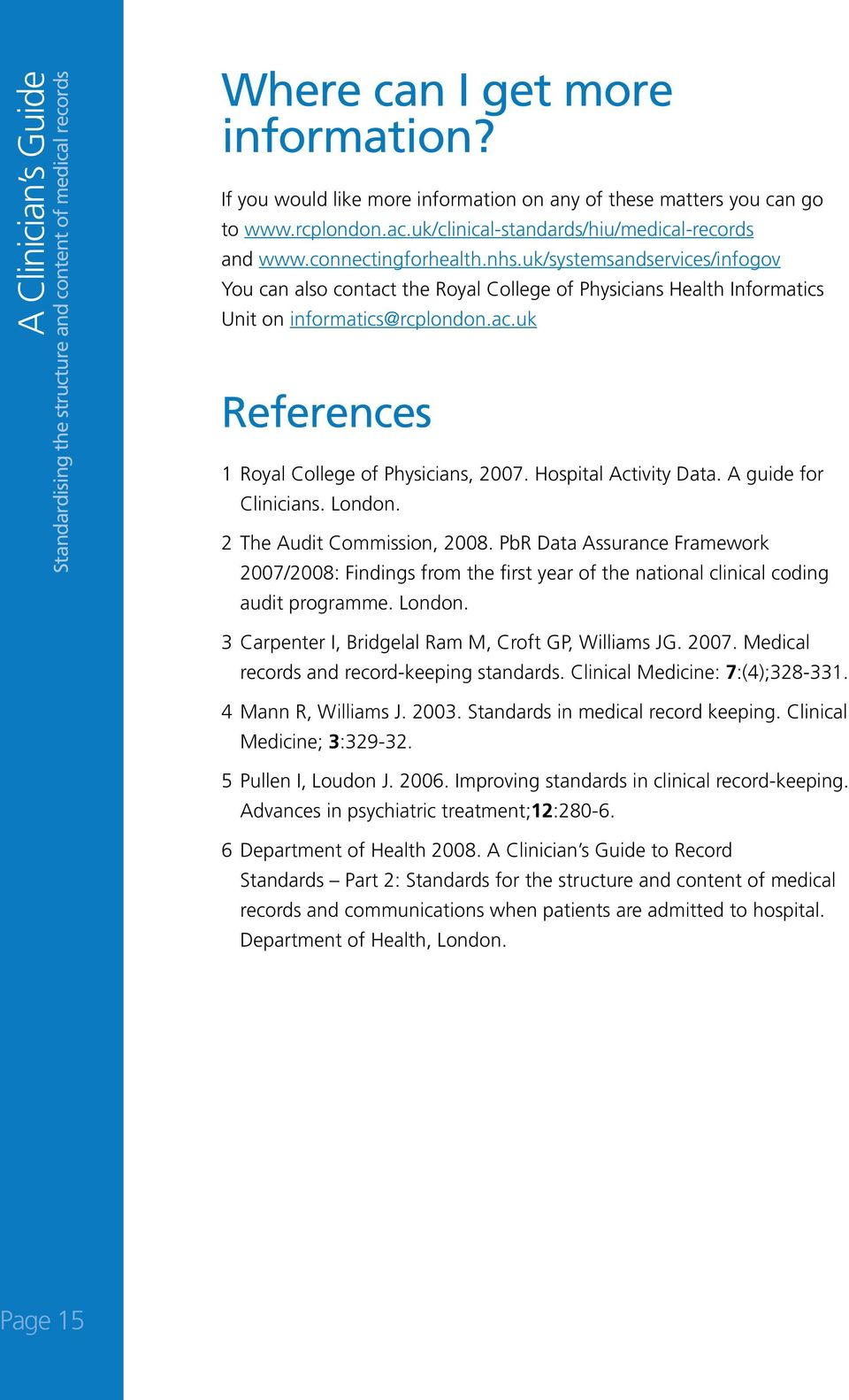 Hospital Activity Data. A guide for Clinicians. London. 2 The Audit Commission, 2008.