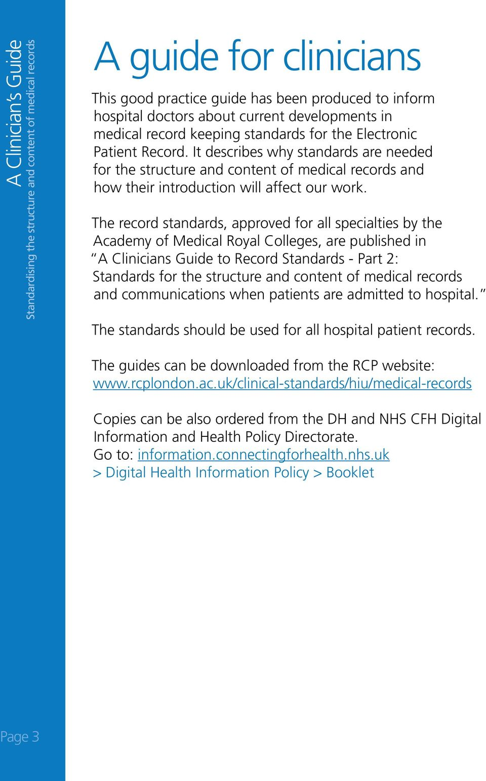 The record standards, approved for all specialties by the Academy of Medical Royal Colleges, are published in A Clinicians Guide to Record Standards - Part 2: Standards for the structure and content