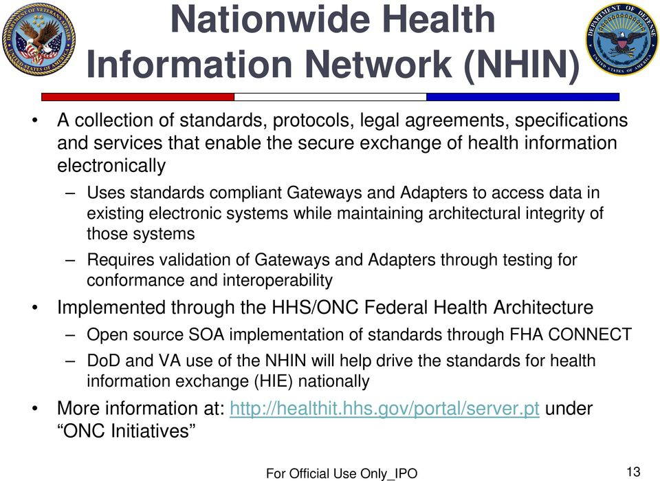 Gateways and Adapters through testing for conformance and interoperability Implemented through the HHS/ONC Federal Health Architecture Open source SOA implementation of standards through FHA
