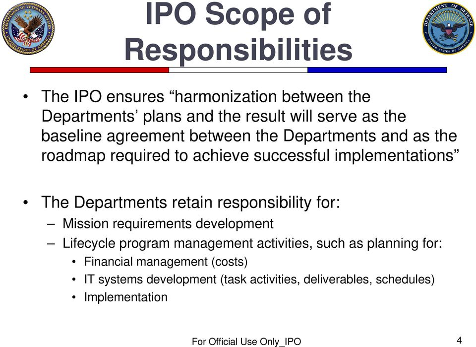 Departments retain responsibility for: Mission requirements development Lifecycle program management activities, such as
